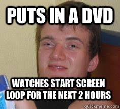Stan Meme - puts in a dvd watches start screen loop for the next 2 hours