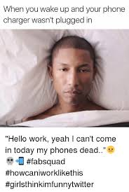 Dead Phone Meme - when you wake up and your phone charger wasn t plugged in hello
