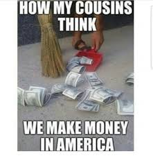 Make Money From Memes - how my cousins think we make money in america meme on sizzle