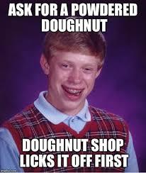 Doughnut Meme - ask for a powdered doughnut doughnut shop licks it off first meme