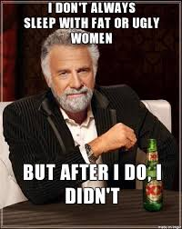 Ugly Girl Memes - if you have consensual sex with an ugly girl in the woods and