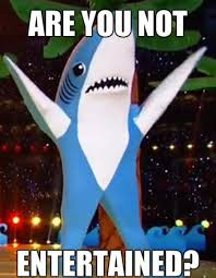 Why You Not Meme - left shark entertainment are you not entertained know your meme