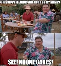 My Meme Maker - see nobody cares meme imgflip