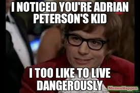 Adrian Meme - i noticed you re adrian peterson s kid i too like to live