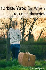 homesick bible verses for when you are homesick grace love life