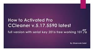 ccleaner serial key how to activated ccleaner latest full version with serial key 2017