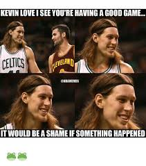 Kevin Love Meme - kevin love isee youre having a goodgame celics onbamemes it would