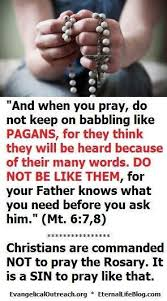 the rosary is a pagan practice and contrary to how jesus taught us