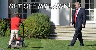 Get Off My Lawn Meme - trump and lawnmower kid imgflip