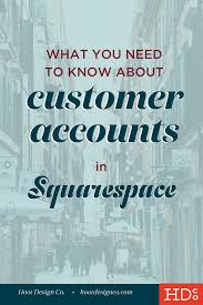 what you need to know about customer accounts in squarespace