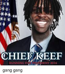 Chief Keef Memes - chief keef running fod president 2016 gang gang chief keef meme