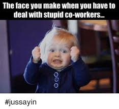 Co Worker Memes - 25 best memes about stupid co workers stupid co workers memes