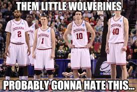 Indiana University Memes - them little wolverines probably gonna hate this college life