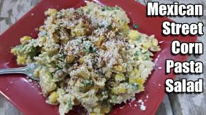 mexican street corn pasta salad recipe episode 364 youtube