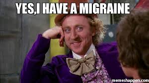 Migraine Meme - yes i have a migraine meme willywonka 35010 memeshappen