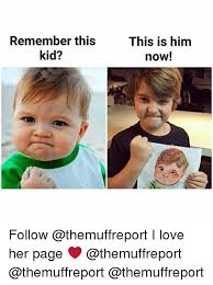 I Love Her Meme - remember this kid this is him now follow i love her page