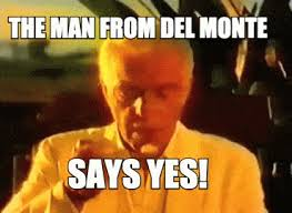 Yes Meme Gif - the man from del monte says yes animated gif
