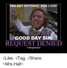 Denied Meme - get nothing you losei good day request denied like tag share