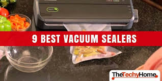 Best Vaccum Sealer 9 Best Vacuum Sealers Of 2017 Reviewed The Techyhome