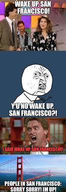 San Francisco Meme - wake up san francisco imgflip