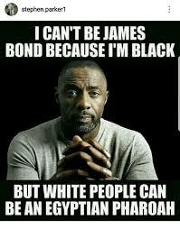 Im White Meme - stephenparker1 i can t be james bond because i m black but white