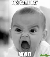 Game Day Meme - it s game day avvit meme angry baby 79792 memeshappen
