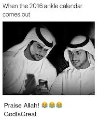 Meme Calendar 2016 - when the 2016 ankle calendar comes out praise allah