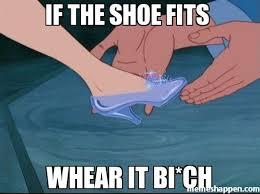 If The Shoe Fits Meme - if the shoe fits whear it bi ch