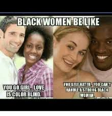 Black Woman Meme - black women belike you self hater you cant you go girl love handle a
