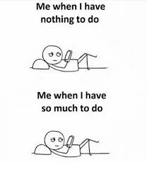 Nothing To Do Meme - me when i have nothing to do t me when i have so much to do meme