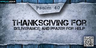 psalm 40 thanksgiving for deliverance and prayer for help