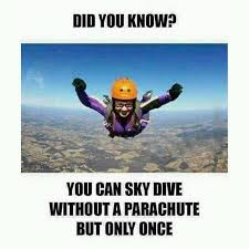did you know you can sky dive without a parachute but only once