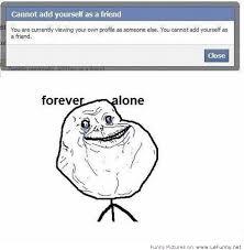 Forever Lonely Meme - forever alone on facebook