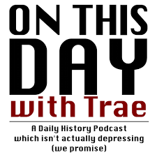on this day with trae a daily history podcast