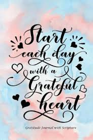 bible verse gifts start each day with a grateful heart gratitude journal with bible