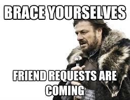 Friend Request Meme - livememe com imminent ned brace yourselves