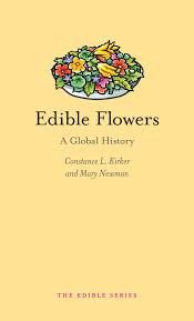 edible flowers edible flowers a global history constance l kirker newman
