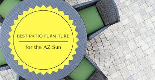 which patio furniture is best in arizona sun cc sunscreen