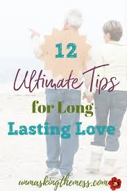 Long Lasting Love Quotes by 12 Ultimate Tips For Long Lasting Love Unmasking The Mess