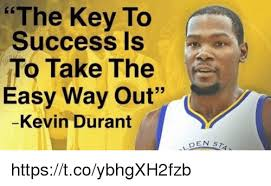Success Meme - the key to success is to take the easy way out kevin durant den s
