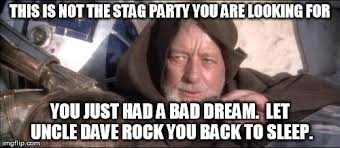 Stag Party Meme - these arent the droids you were looking for viral memes imgflip