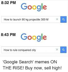 Search Memes - 832 pm google how to launch 90 kg projectile 300 m x 843 pm google