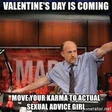 Actual Sexual Advice Girl Meme - valentine s day is coming move your karma to actual sexual advice