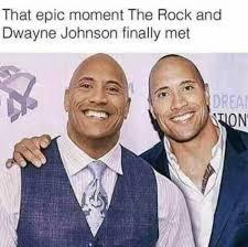 Dwayne Johnson Meme - that epic moment the rock and dwayne johnson finally met meme xyz