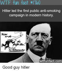 Anti Smoking Meme - wtp fun fact it00 hitler led the first public anti smoking