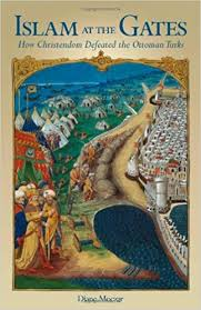 The Ottoman Turks Islam At The Gates How Christendom Defeated The