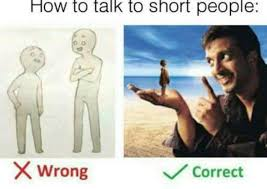 Short People Meme - these how to talk to short people memes will speak to anyone under