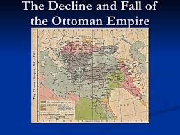 The Decline And Fall Of The Ottoman Empire Decline And Fall Of The Ottoman Empire