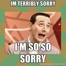 Funny Sorry Memes - im terribly sorry i m so so sorry pee wee herman meme
