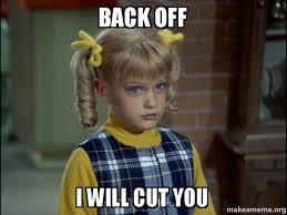 Back Off Meme - back off i will cut you cindy brady meme make a meme